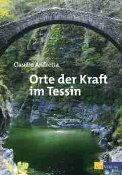 Buchtipp: »Orte der Kraft im Tessin«