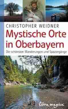 Buchtipp: »Mystische Orte in Oberbayern – Die schönsten Wanderungen und Spaziergänge«